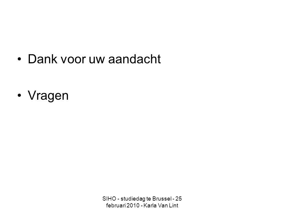SIHO - studiedag te Brussel - 25 februari 2010 - Karla Van Lint Dank voor uw aandacht Vragen