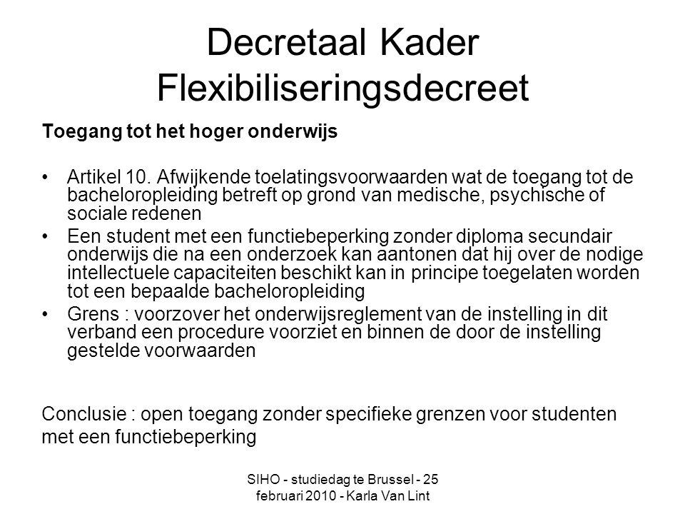 SIHO - studiedag te Brussel - 25 februari 2010 - Karla Van Lint Decretaal Kader Flexibiliseringsdecreet Toegang tot het hoger onderwijs Artikel 10.