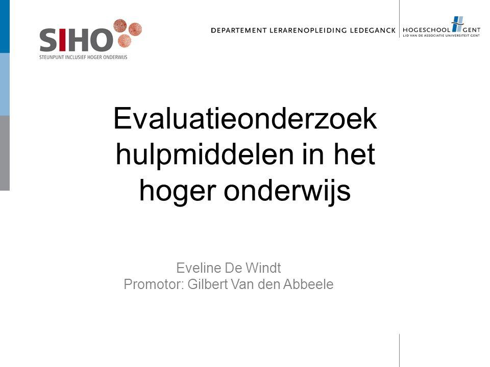 Evaluatieonderzoek hulpmiddelen in het hoger onderwijs Eveline De Windt Promotor: Gilbert Van den Abbeele