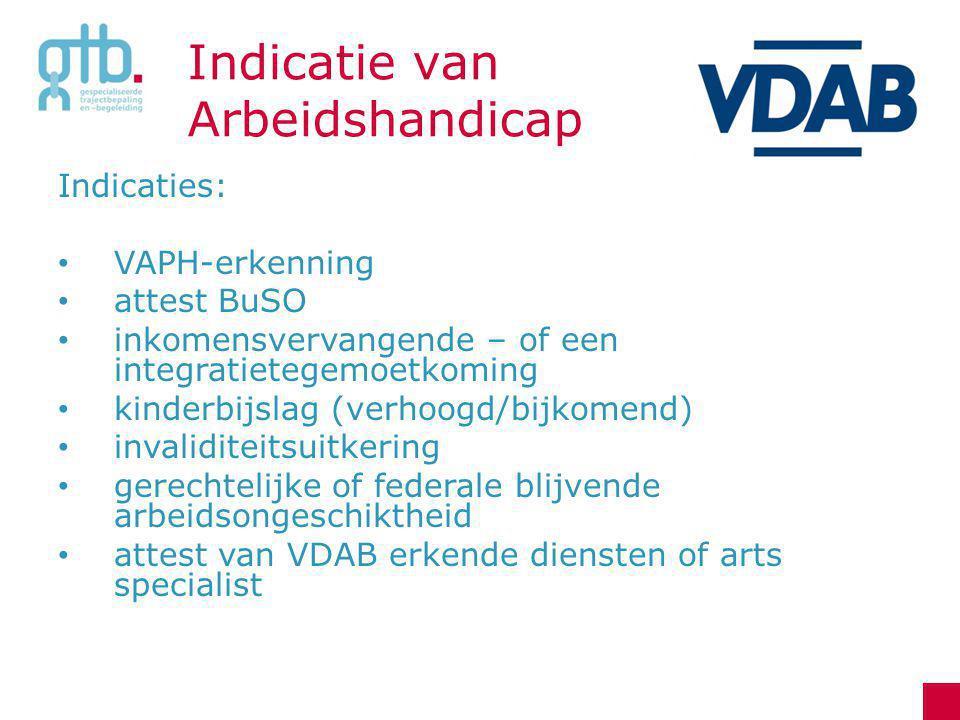 Indicatie van Arbeidshandicap Indicaties: VAPH-erkenning attest BuSO inkomensvervangende – of een integratietegemoetkoming kinderbijslag (verhoogd/bij