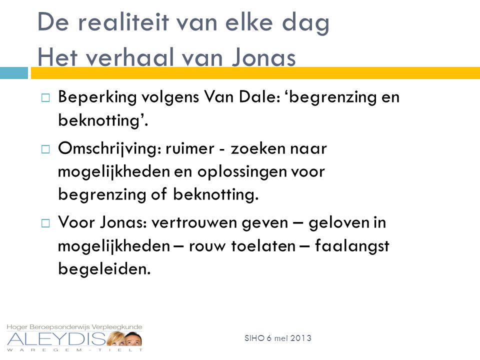De realiteit van elke dag Het verhaal van Jonas SIHO 6 mei 2013  Beperking volgens Van Dale: 'begrenzing en beknotting'.