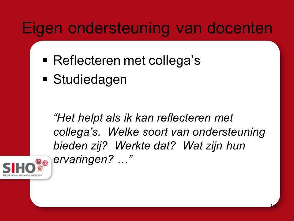 Eigen ondersteuning van docenten  Reflecteren met collega's  Studiedagen Het helpt als ik kan reflecteren met collega's.