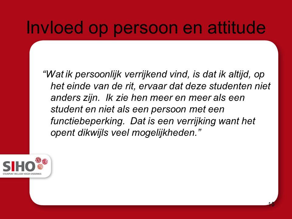 Invloed op persoon en attitude Wat ik persoonlijk verrijkend vind, is dat ik altijd, op het einde van de rit, ervaar dat deze studenten niet anders zijn.