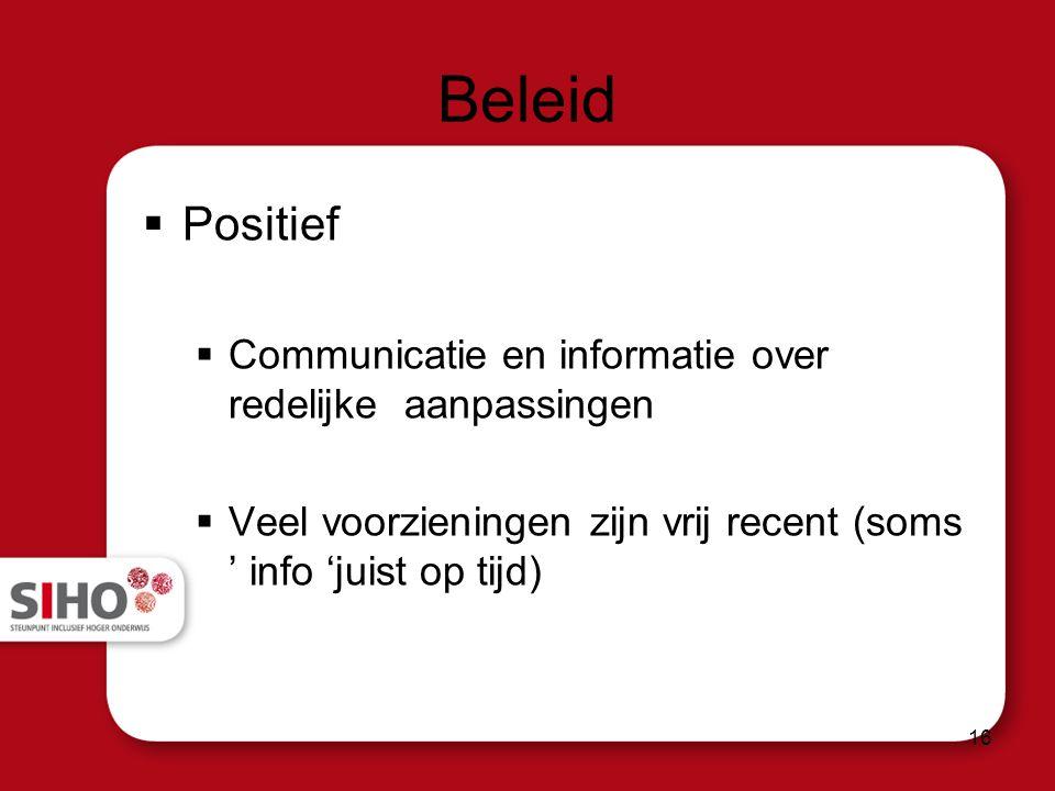Beleid  Positief  Communicatie en informatie over redelijke aanpassingen  Veel voorzieningen zijn vrij recent (soms ' info 'juist op tijd) 16