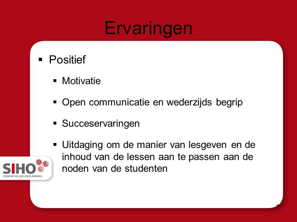 Ervaringen  Positief  Motivatie  Open communicatie en wederzijds begrip  Succeservaringen  Uitdaging om de manier van lesgeven en de inhoud van de lessen aan te passen aan de noden van de studenten 7