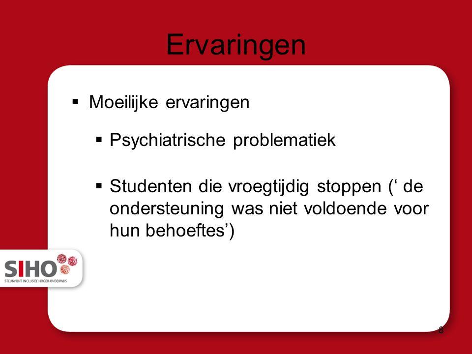 Ervaringen  Moeilijke ervaringen  Psychiatrische problematiek  Studenten die vroegtijdig stoppen (' de ondersteuning was niet voldoende voor hun behoeftes') 8