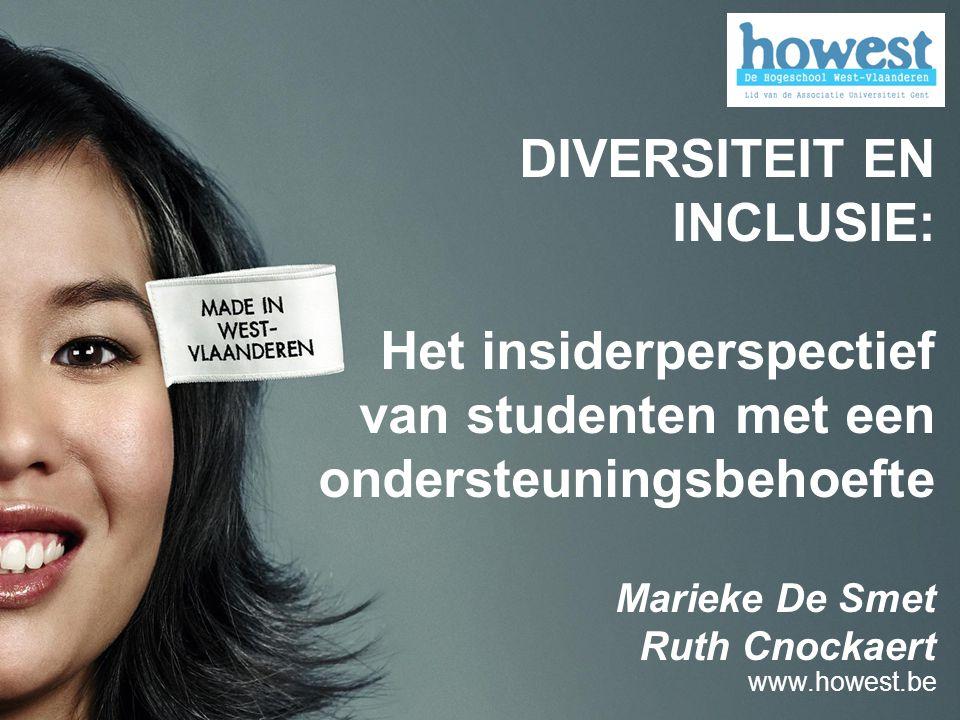 DIVERSITEIT EN INCLUSIE: Het insiderperspectief van studenten met een ondersteuningsbehoefte Marieke De Smet Ruth Cnockaert www.howest.be