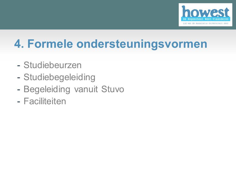 4. Formele ondersteuningsvormen -Studiebeurzen -Studiebegeleiding -Begeleiding vanuit Stuvo -Faciliteiten