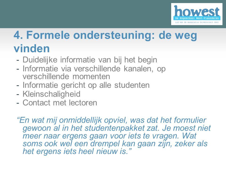 4. Formele ondersteuning: de weg vinden -Duidelijke informatie van bij het begin -Informatie via verschillende kanalen, op verschillende momenten -Inf