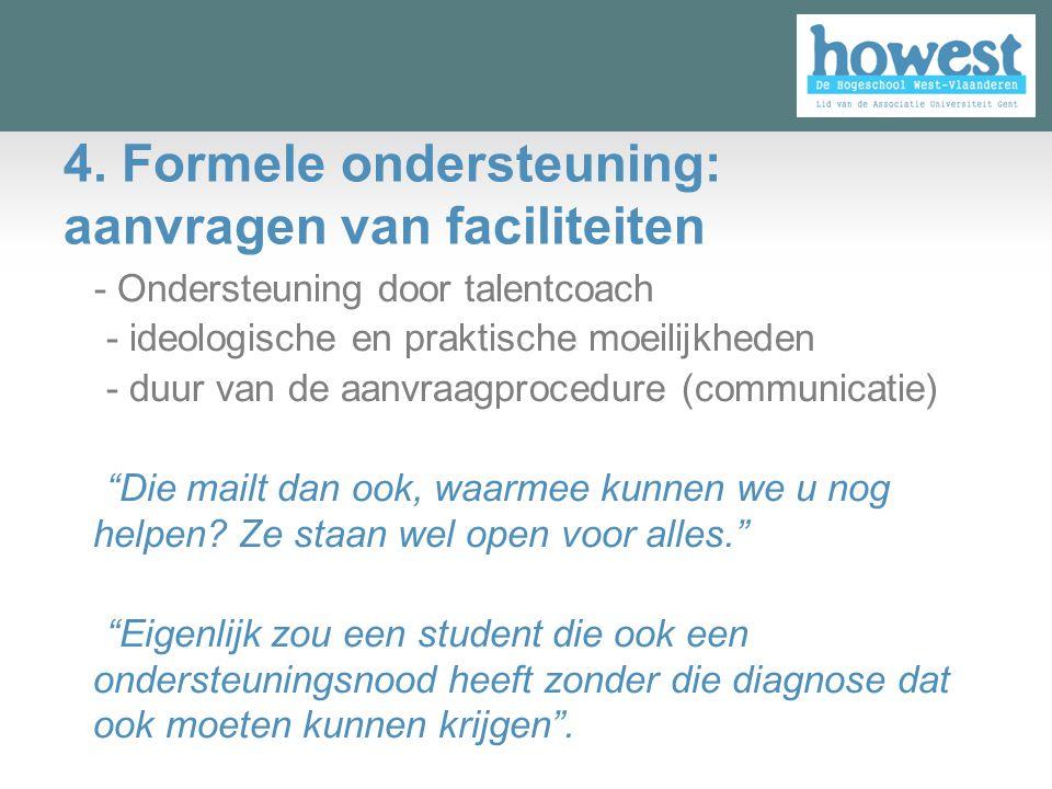4. Formele ondersteuning: aanvragen van faciliteiten - Ondersteuning door talentcoach -- ideologische en praktische moeilijkheden -- duur van de aanvr