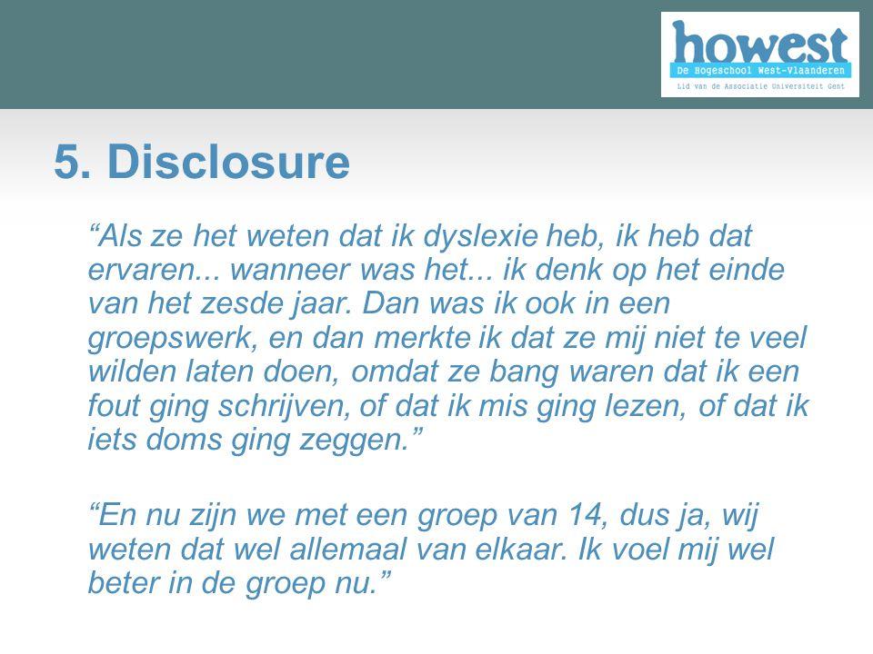 5.Disclosure Als ze het weten dat ik dyslexie heb, ik heb dat ervaren...