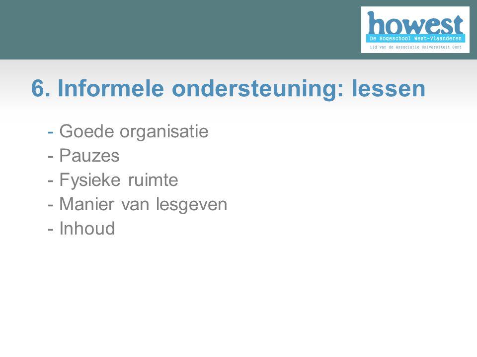 6. Informele ondersteuning: lessen - Goede organisatie - Pauzes - Fysieke ruimte - Manier van lesgeven - Inhoud