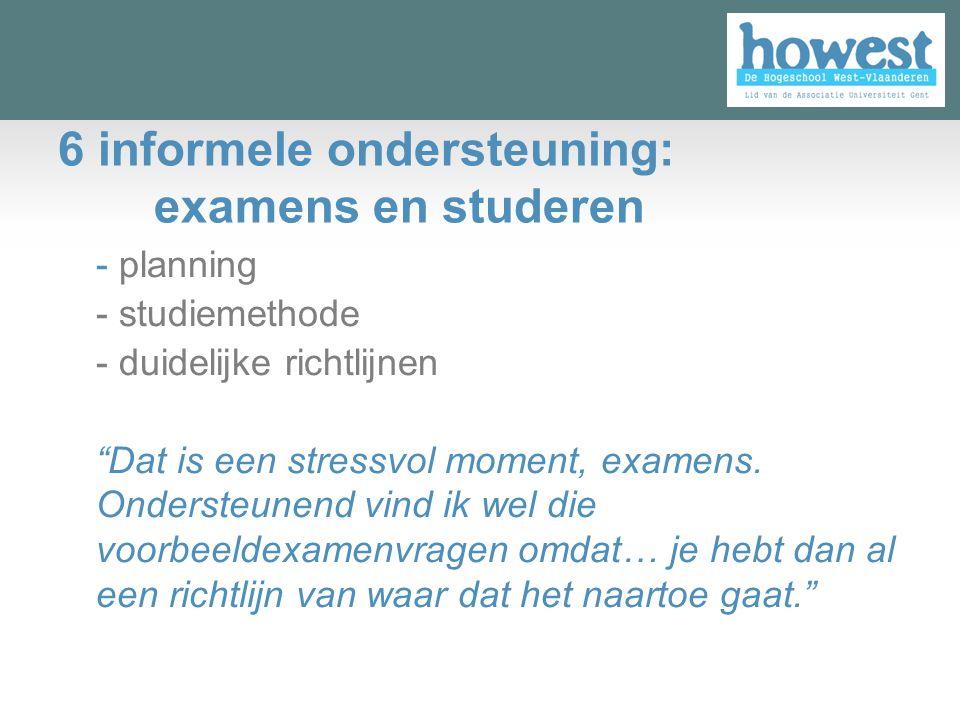6 informele ondersteuning: examens en studeren - planning - studiemethode - duidelijke richtlijnen Dat is een stressvol moment, examens.