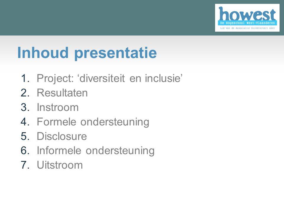 Inhoud presentatie 1. Project: 'diversiteit en inclusie' 2. Resultaten 3. Instroom 4. Formele ondersteuning 5. Disclosure 6. Informele ondersteuning 7