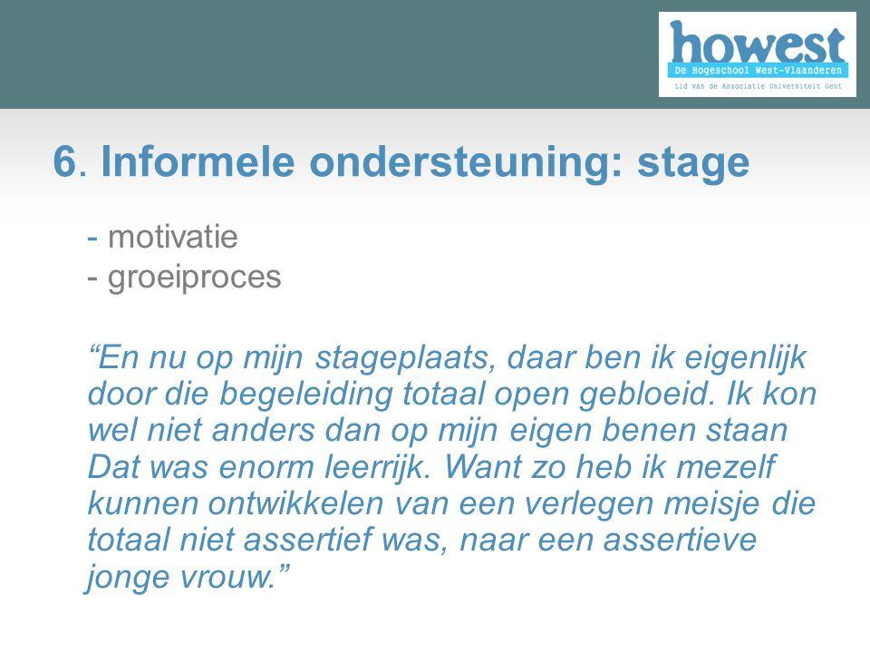 """6. Informele ondersteuning: stage - motivatie - groeiproces """"En nu op mijn stageplaats, daar ben ik eigenlijk door die begeleiding totaal open gebloei"""