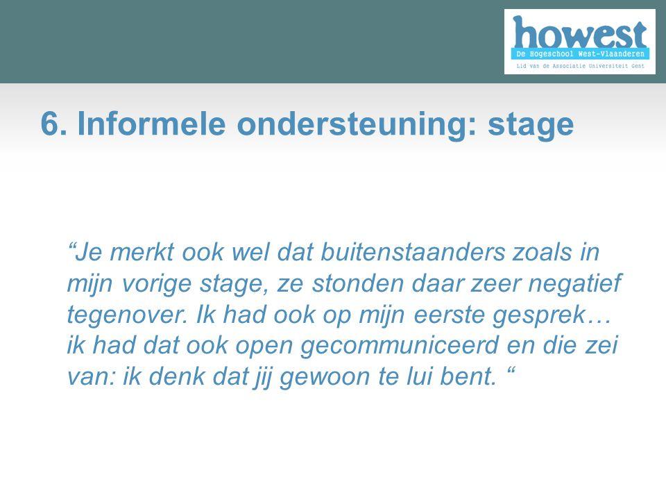 """6. Informele ondersteuning: stage """"Je merkt ook wel dat buitenstaanders zoals in mijn vorige stage, ze stonden daar zeer negatief tegenover. Ik had oo"""