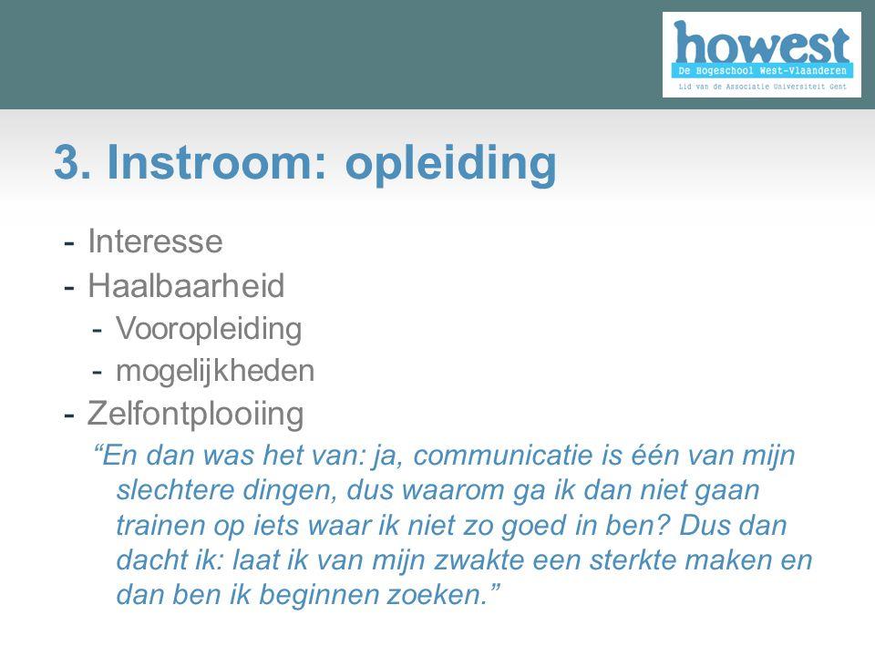 """3. Instroom: opleiding -Interesse -Haalbaarheid -Vooropleiding -mogelijkheden -Zelfontplooiing """"En dan was het van: ja, communicatie is één van mijn s"""