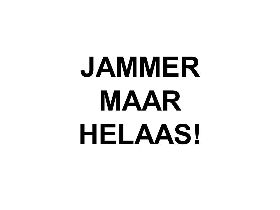 JAMMER MAAR HELAAS!