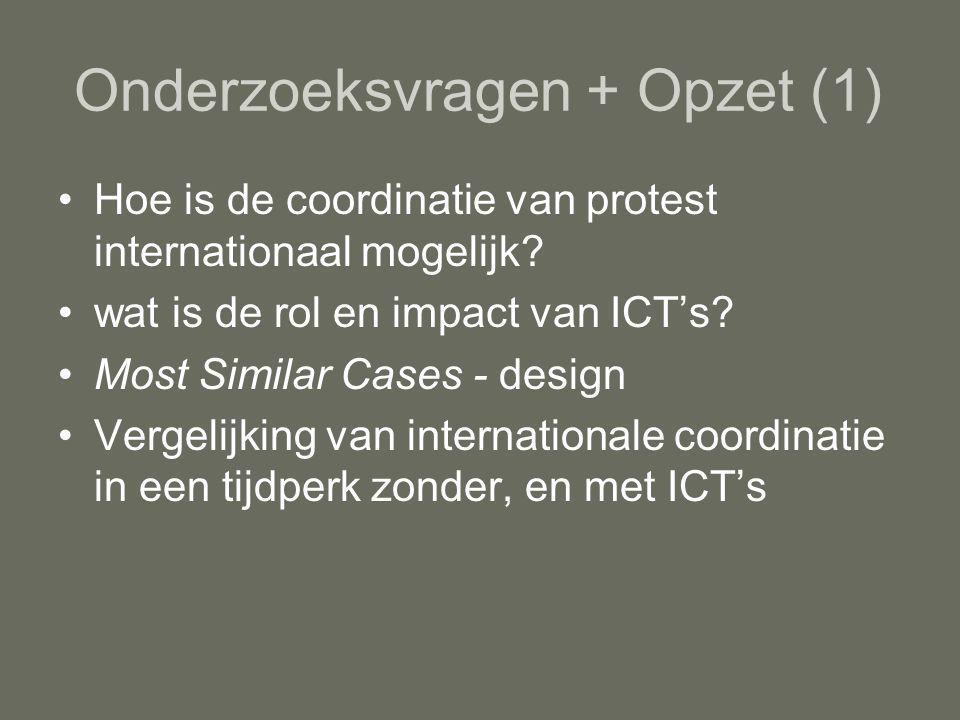 Onderzoeksvragen + Opzet (1) Hoe is de coordinatie van protest internationaal mogelijk.