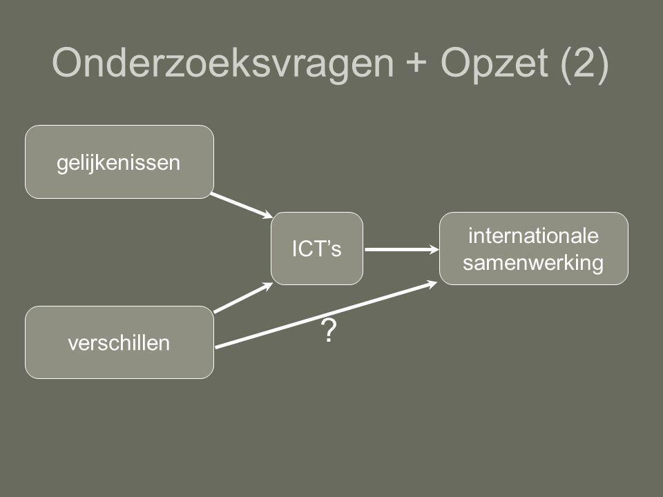 Onderzoeksvragen + Opzet (2) gelijkenissen verschillen ICT's internationale samenwerking ?