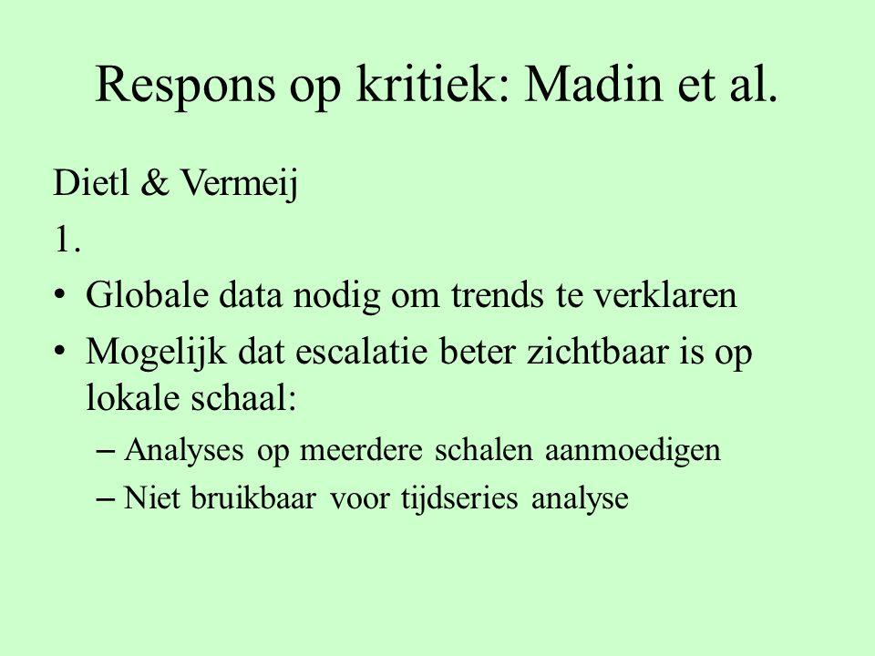 Respons op kritiek: Madin et al. Dietl & Vermeij 1. Globale data nodig om trends te verklaren Mogelijk dat escalatie beter zichtbaar is op lokale scha