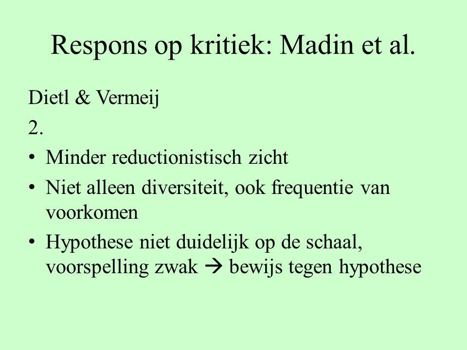 Respons op kritiek: Madin et al. Dietl & Vermeij 2. Minder reductionistisch zicht Niet alleen diversiteit, ook frequentie van voorkomen Hypothese niet