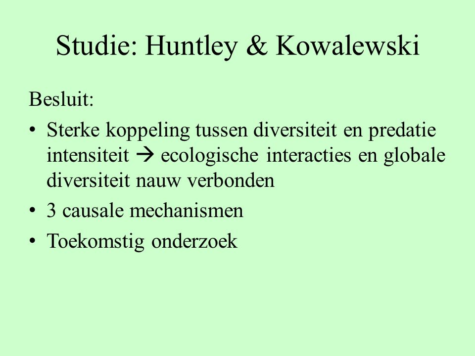 Studie: Huntley & Kowalewski Besluit: Sterke koppeling tussen diversiteit en predatie intensiteit  ecologische interacties en globale diversiteit nau
