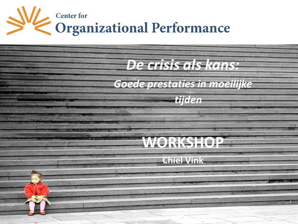 De crisis als kans: Goede prestaties in moeilijke tijden WORKSHOP Chiel Vink