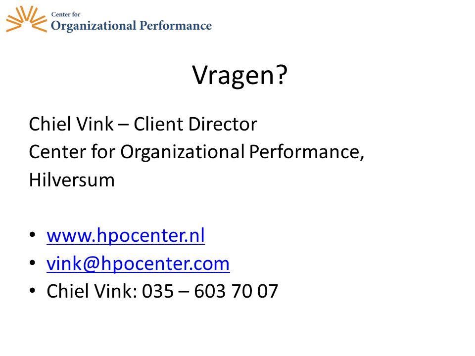 Vragen? Chiel Vink – Client Director Center for Organizational Performance, Hilversum www.hpocenter.nl vink@hpocenter.com Chiel Vink: 035 – 603 70 07