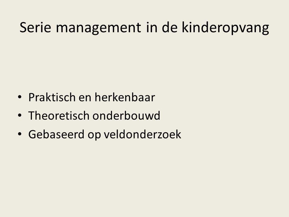 Serie management in de kinderopvang Praktisch en herkenbaar Theoretisch onderbouwd Gebaseerd op veldonderzoek
