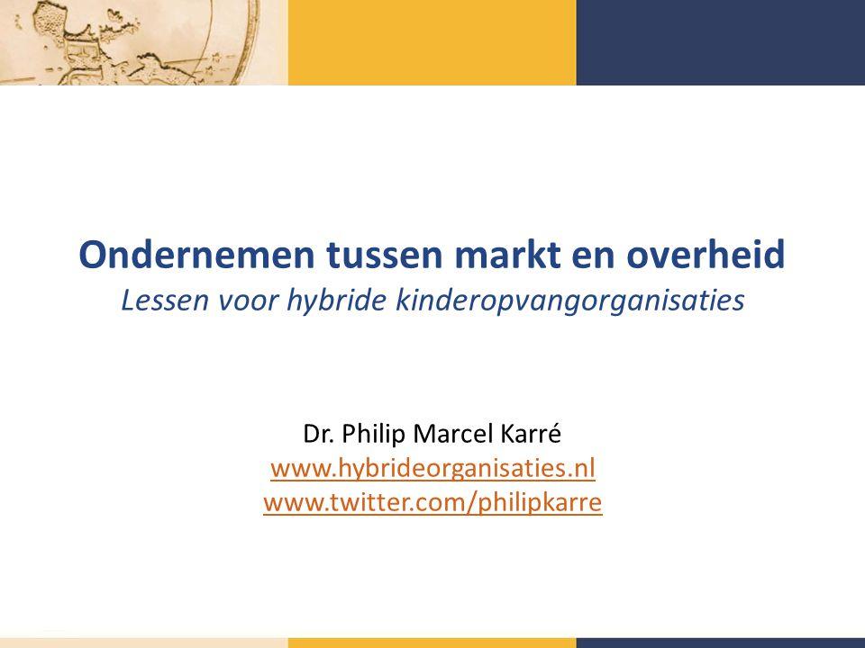 Ondernemen tussen markt en overheid Lessen voor hybride kinderopvangorganisaties Dr.