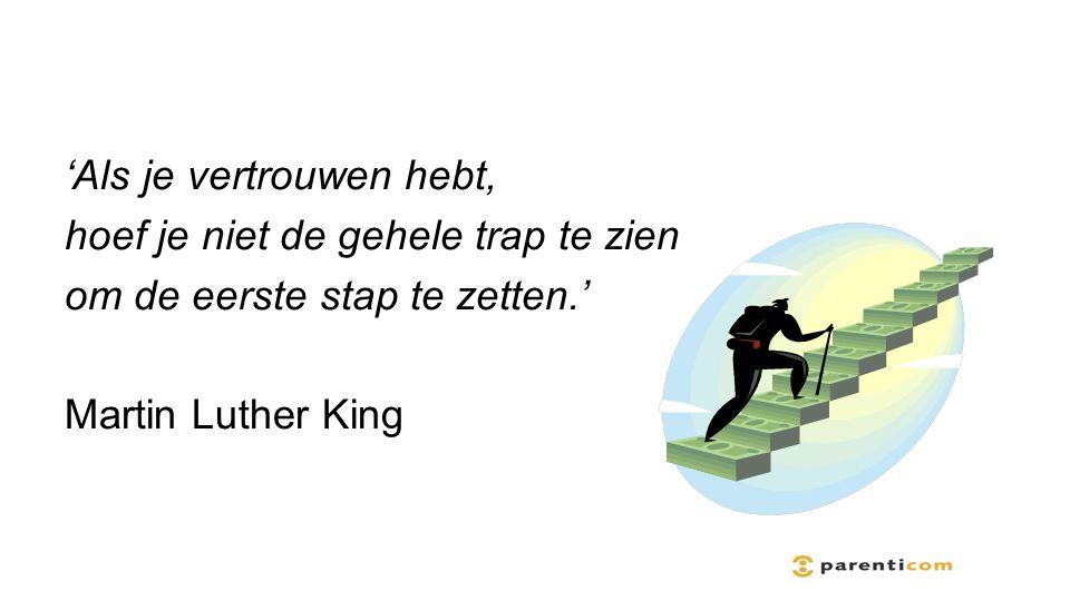 'Als je vertrouwen hebt, hoef je niet de gehele trap te zien om de eerste stap te zetten.' Martin Luther King