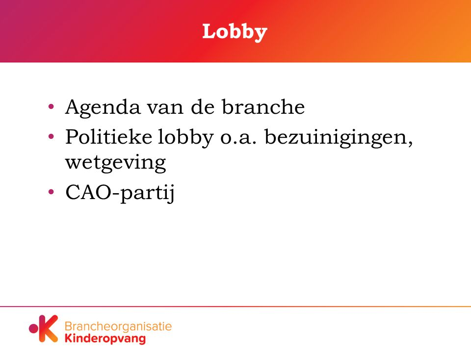 Lobby Agenda van de branche Politieke lobby o.a. bezuinigingen, wetgeving CAO-partij