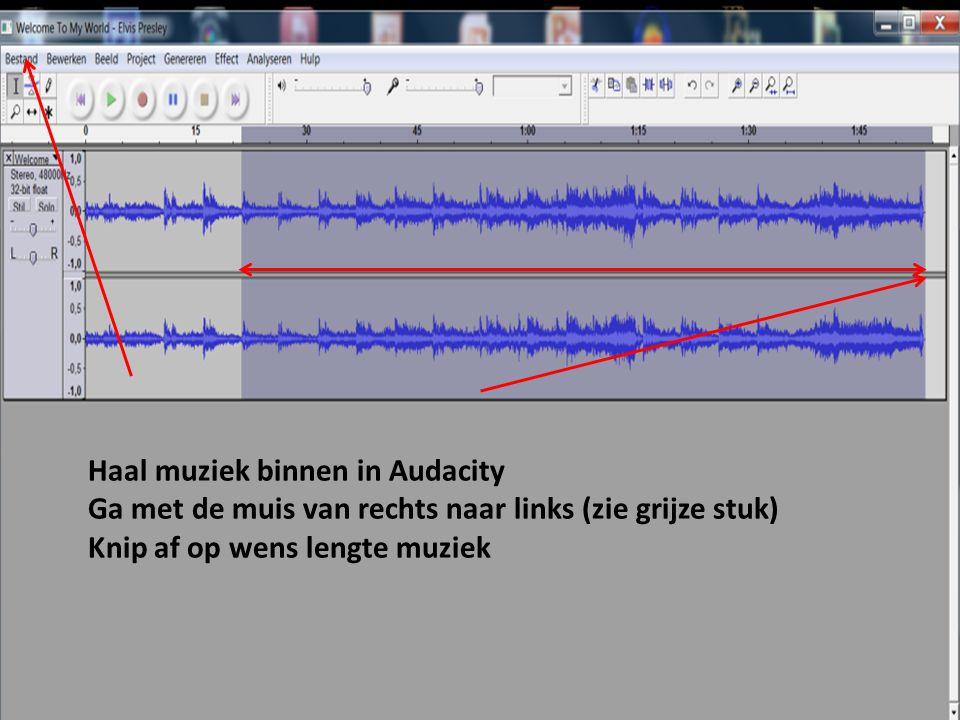 Haal muziek binnen in Audacity Ga met de muis van rechts naar links (zie grijze stuk) Knip af op wens lengte muziek