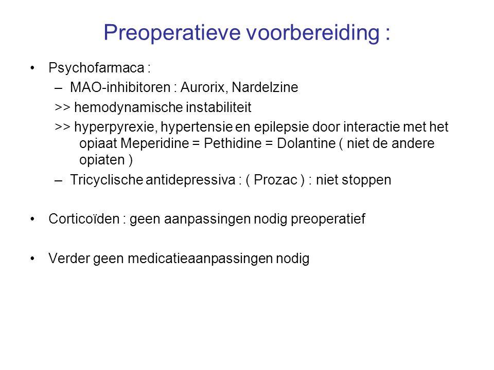 Preoperatieve voorbereiding : Psychofarmaca : –MAO-inhibitoren : Aurorix, Nardelzine >> hemodynamische instabiliteit >> hyperpyrexie, hypertensie en e