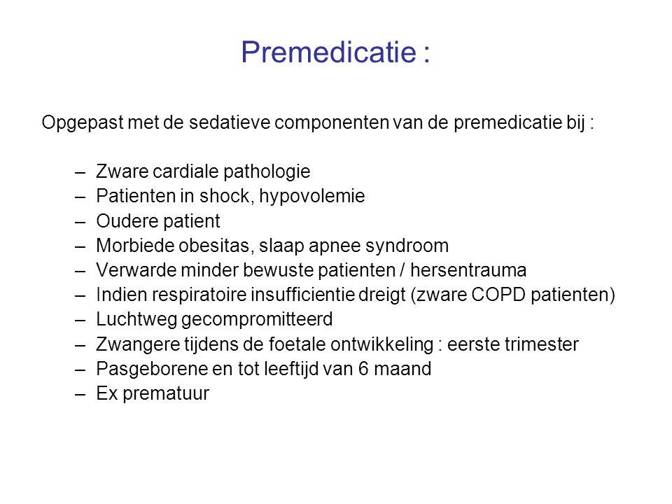 Premedicatie : Opgepast met de sedatieve componenten van de premedicatie bij : –Zware cardiale pathologie –Patienten in shock, hypovolemie –Oudere pat