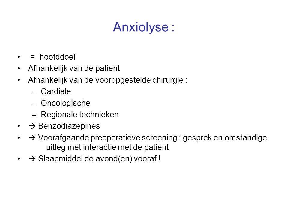 Anxiolyse : = hoofddoel Afhankelijk van de patient Afhankelijk van de vooropgestelde chirurgie : –Cardiale –Oncologische –Regionale technieken  Benzo