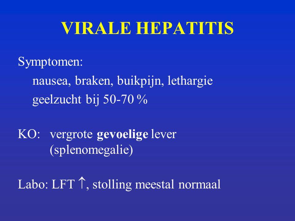 VIRALE HEPATITIS Symptomen: nausea, braken, buikpijn, lethargie geelzucht bij 50-70 % KO:vergrote gevoelige lever (splenomegalie) Labo: LFT , stolling meestal normaal