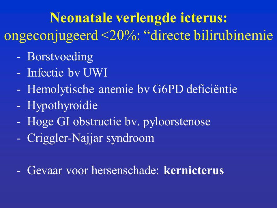 Neonatale verlengde icterus: ongeconjugeerd <20%: directe bilirubinemie -Borstvoeding -Infectie bv UWI -Hemolytische anemie bv G6PD deficiëntie -Hypothyroidie -Hoge GI obstructie bv.