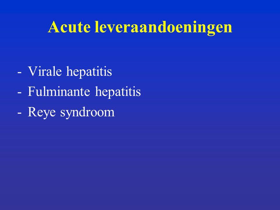 Acute leveraandoeningen -Virale hepatitis -Fulminante hepatitis -Reye syndroom