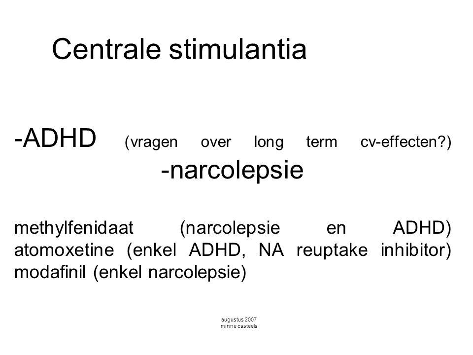-ADHD (vragen over long term cv-effecten?) -narcolepsie methylfenidaat (narcolepsie en ADHD) atomoxetine (enkel ADHD, NA reuptake inhibitor) modafinil