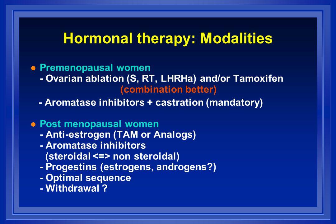 Hormonal therapy: Modalities l Premenopausal women - Ovarian ablation (S, RT, LHRHa) and/or Tamoxifen (combination better) - Aromatase inhibitors + ca