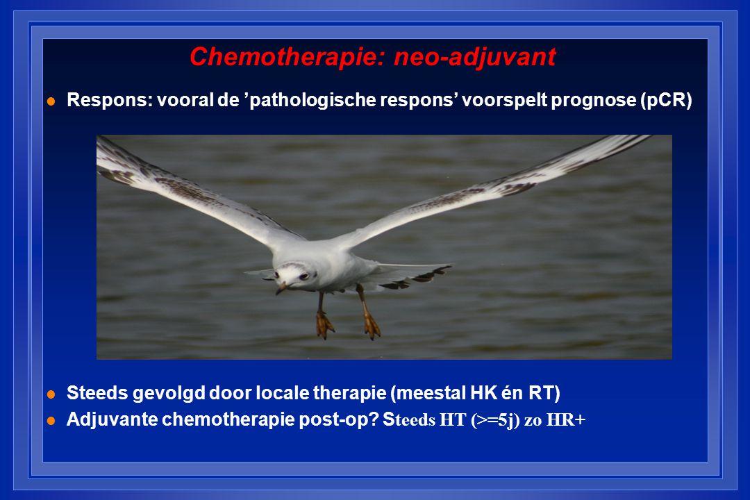 Chemotherapie: neo-adjuvant l Respons: vooral de 'pathologische respons' voorspelt prognose (pCR) l Steeds gevolgd door locale therapie (meestal HK én RT) Adjuvante chemotherapie post-op.