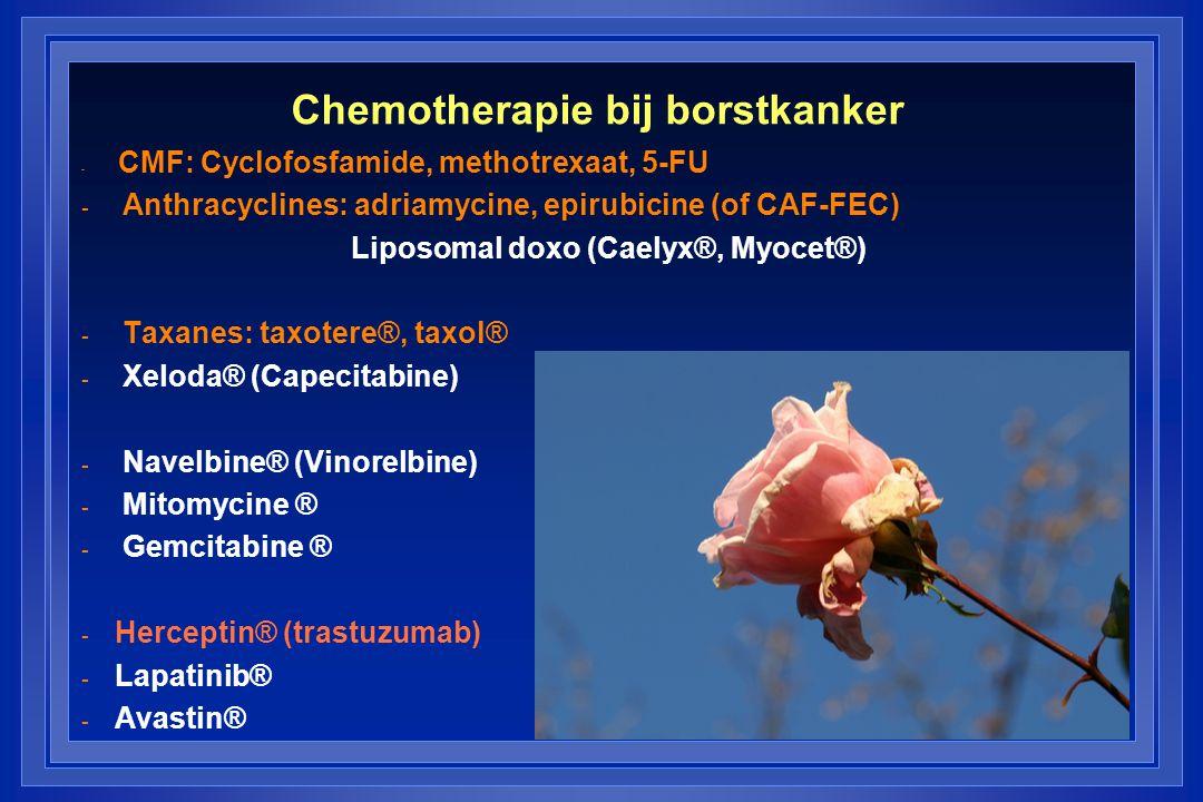 Chemotherapie bij borstkanker - CMF: Cyclofosfamide, methotrexaat, 5-FU - Anthracyclines: adriamycine, epirubicine (of CAF-FEC) Liposomal doxo (Caelyx