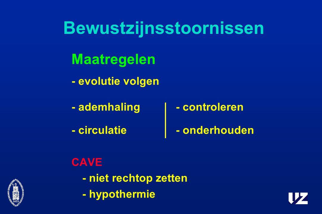 Bewustzijnsstoornissen Maatregelen - evolutie volgen - ademhaling- controleren - circulatie- onderhouden CAVE - niet rechtop zetten - hypothermie