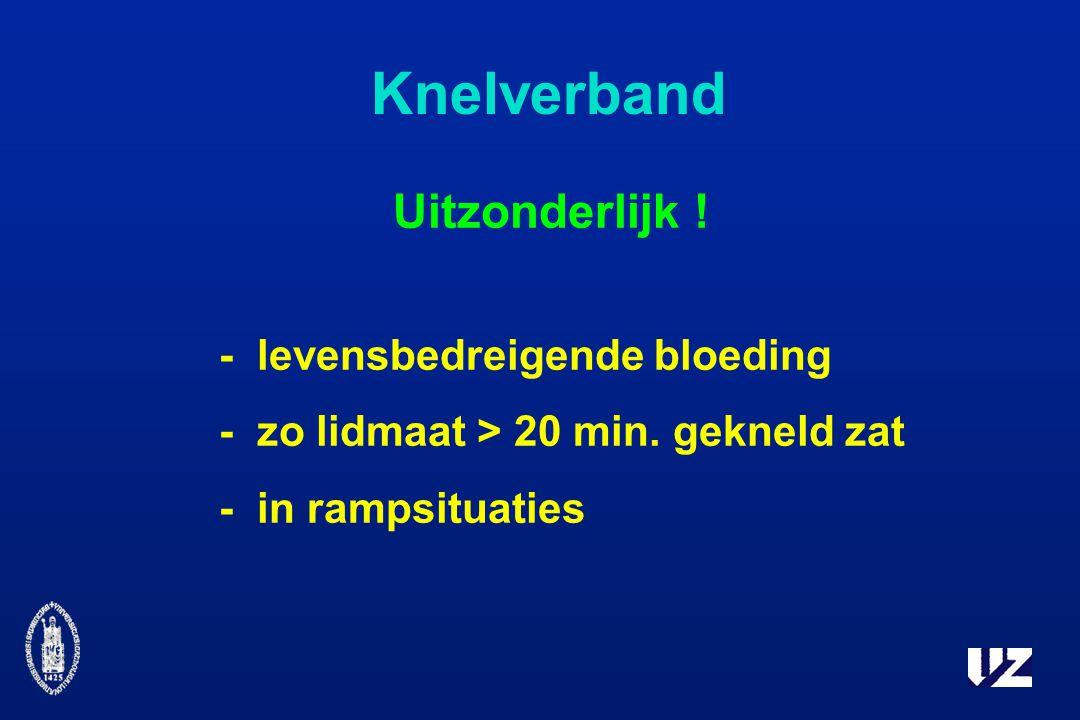 Knelverband Uitzonderlijk .-levensbedreigende bloeding -zo lidmaat > 20 min.