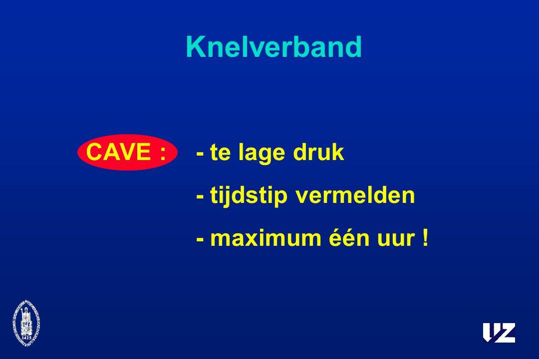 Knelverband CAVE :- te lage druk - tijdstip vermelden - maximum één uur !