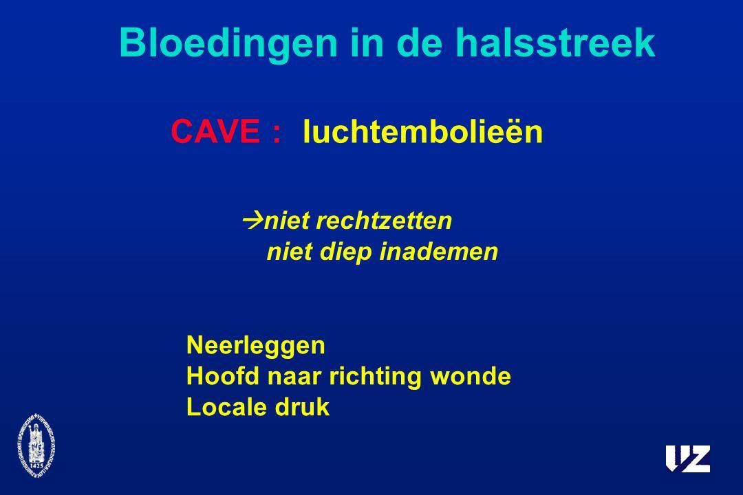 CAVE :luchtembolieën Bloedingen in de halsstreek  niet rechtzetten niet diep inademen Neerleggen Hoofd naar richting wonde Locale druk