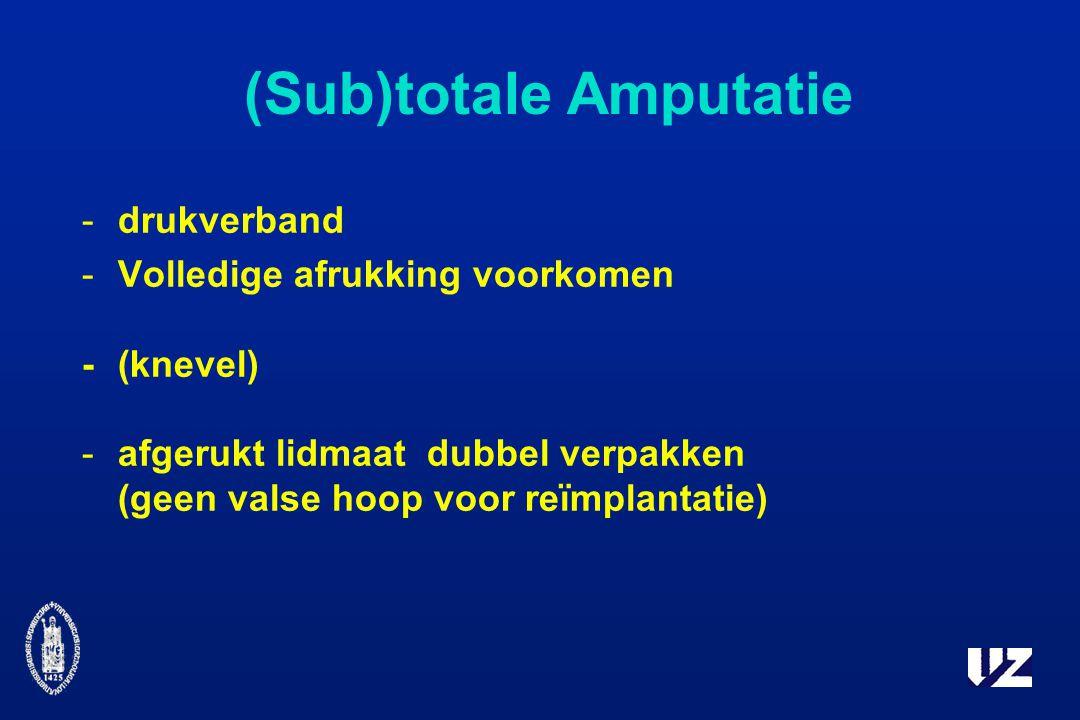 (Sub)totale Amputatie -drukverband -Volledige afrukking voorkomen -(knevel) -afgerukt lidmaat dubbel verpakken (geen valse hoop voor reïmplantatie)