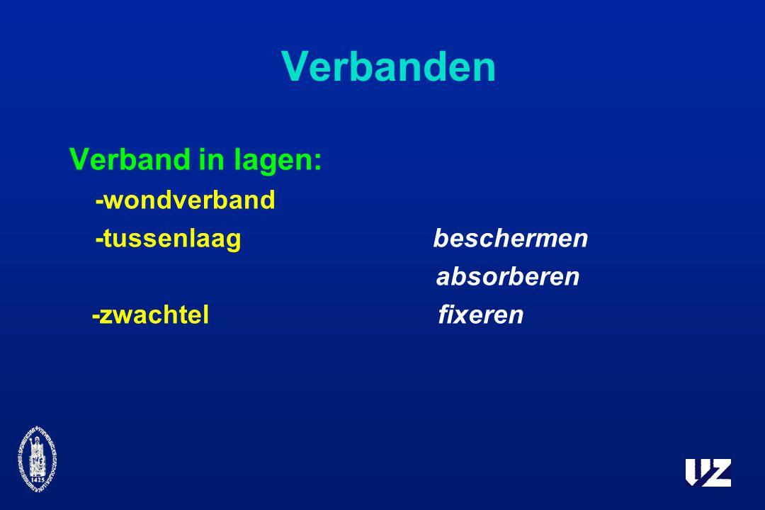 Verbanden Verband in lagen: -wondverband -tussenlaag beschermen absorberen -zwachtel fixeren